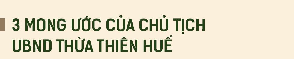 """Khát vọng """"thành phố hạnh phúc"""" và 3 mong ước của Chủ tịch Thừa Thiên Huế - Ảnh 12."""